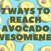 7 Ways to Reach Avocado Awesomeness...